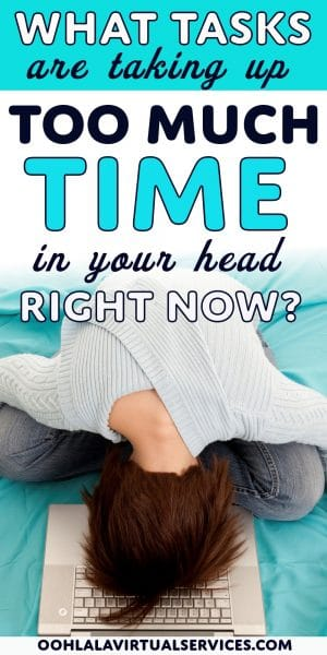 what tasks are taking up too much time in your head?